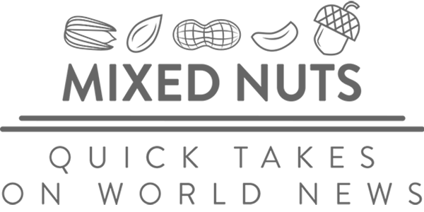 MIXED NUTS: QUICK TAKES ON WORLD NEWS